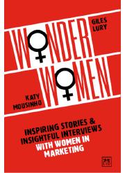 Wonder Women: Inspiring Stories and Insightful Interviews with Women in Marketing